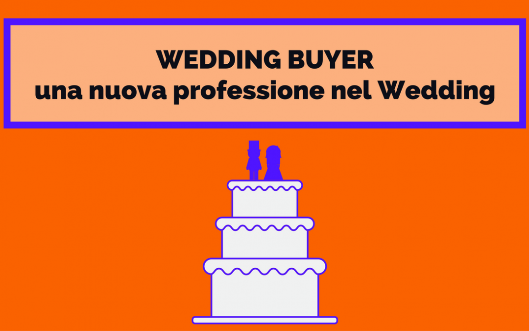 WEDDING BUYER – Una nuova professione