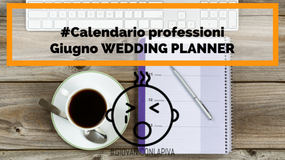 WEDDING PLANNER per il ciclo #calendarioprofessioni